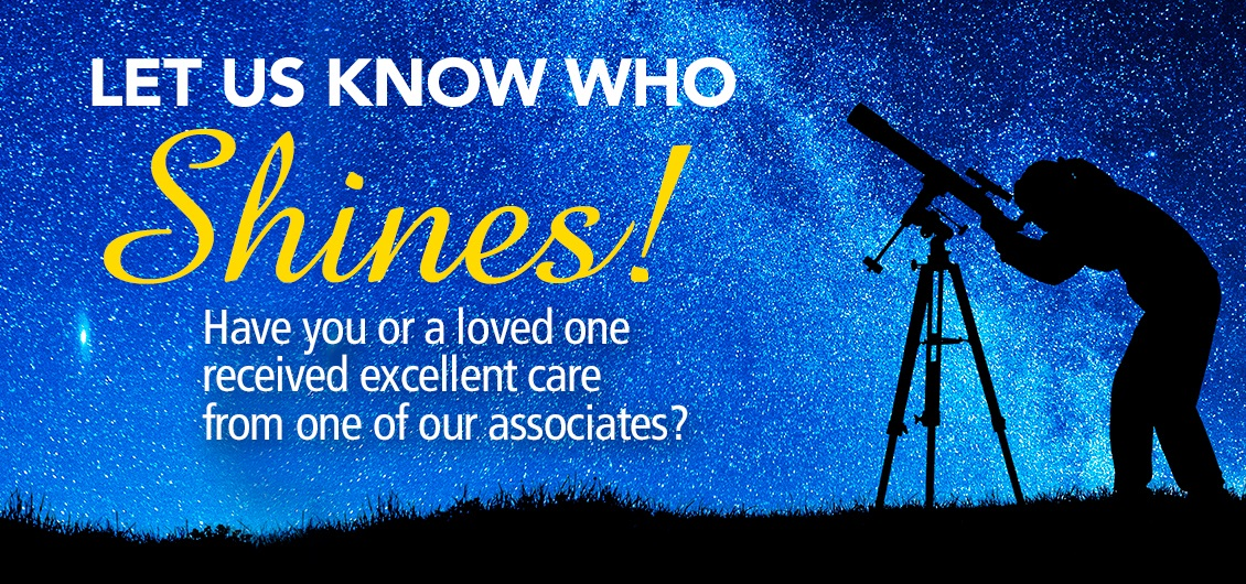 Have you or a loved one received excellent care? Please let us know who are shines